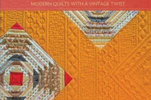 Twisted.    Modern Quilts with a Vintage Twist